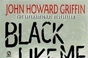 Black Like me by John Howard Griffin